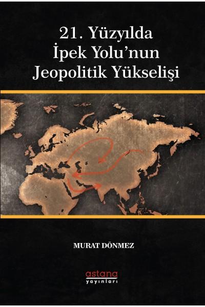 21. Yüzyılda İpek Yolu'nun Jeopolitik Yükselişi