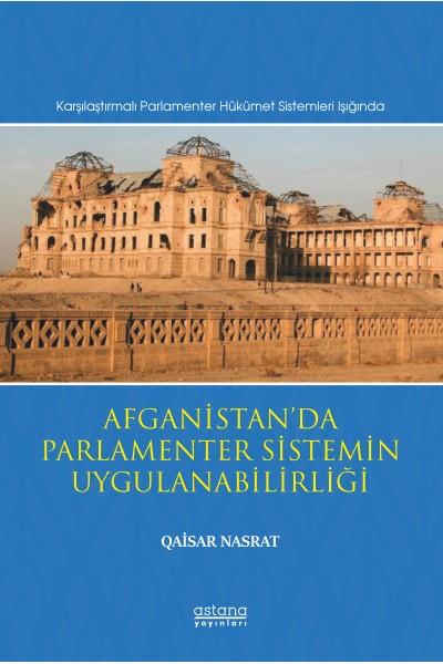 Afganistan'da Parlamenter Sistemin Uygulanabilirliği (Karşılaştırmalı Parlamenter Hükümet Sistemleri Işığında)