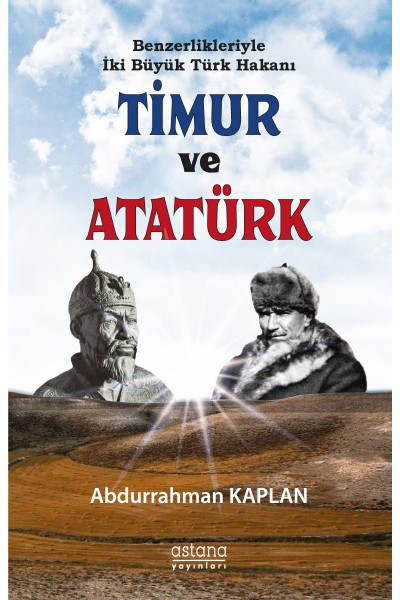Benzerlikleriyle İki Büyük Türk Hakanı TİMUR ve ATATÜRK
