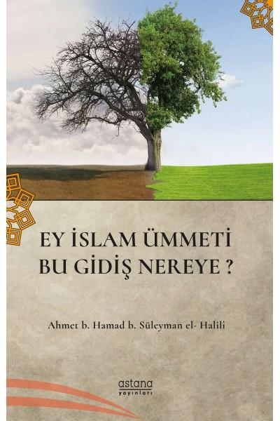 Ey İslam Ümmeti Bu Gidişat Nereye?