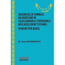 BAĞIMSIZLIK SONRASI KAZAKİSTAN'IN ULUSLARARASI TERÖRİZMLE MÜCADELEDEKİ TUTUMU: HUKUKİ BİR BAKIŞ