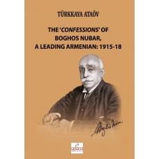 THE 'CONFESSIONS' OF BOGHOS NUBAR,A LEADING ARMENIAN: 1915-18 (Ermeni Önderi Boghos Nubar'ın İtirafları)