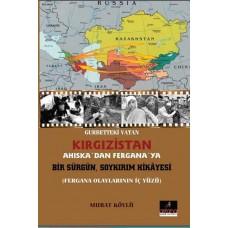 Gurbetteki Vatan Kırgızistan; Ahıskadan Ferganaya Bir Sürgün Soykırım Hikayesi